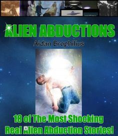 ALIEN ABDUCTIONS  18 of The Most Shocking  True Alien Abduction Stories! Alien Abduction Stories, Unexplained Phenomena, Parallel Universe, Haunted Places, Weird World, Free Kindle Books, Aliens, Nonfiction, This Book