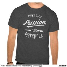 Make Your Passion Your Paycheck Tees