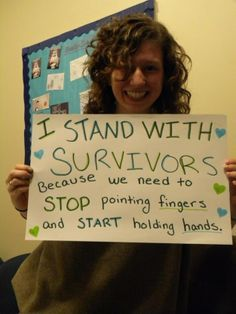 """""""I stand with survivors. Because we need to stop pointing finders and start holding hands."""" Let's hold hands! With your consent of course! :)  August 2014"""