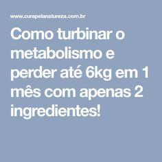 Como turbinar o metabolismo e perder até 6kg em 1 mês com apenas 2 ingredientes!
