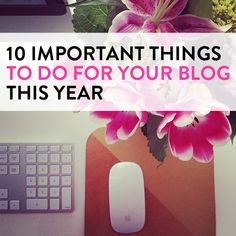 10 important things to do for your blog in 2014 - great advice!