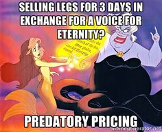 (22.2.) Ursula the Sea Witch may have engaged in predatory pricing when she required Ariel to sign away her voice for all eternity. However, it remains to be established whether Ursula holds a dominant position. Maybe she holds a significant market share in mermaid-to-human transformation?