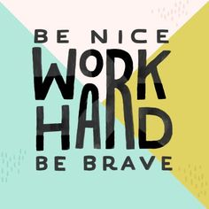 be nice work hard be brave quote