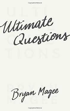 Ultimate Questions by Bryan Magee https://www.amazon.com/dp/0691170657/ref=cm_sw_r_pi_dp_F6MGxb5T3XHNV