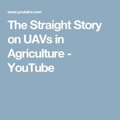 The Straight Story on UAVs in Agriculture