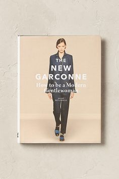 The book that inspired this board - The New Garconne: How to be a Modern Gentlewoman, profiling creative, entrepreneurial women with a masculine/feminine aesthetic