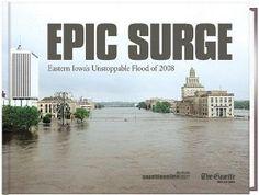 Epic Surge - Eastern Iowa's Unstoppable Flood of 2008: Inc. Gazette Communications: 9781607022978: Amazon.com: Books