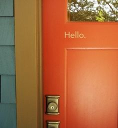 Front door   Totally want to do this when I paint my door Red! On the inside I can put Goodbye!