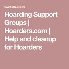 Hoarding Support Groups | Hoarders.com | Help and cleanup for Hoarders