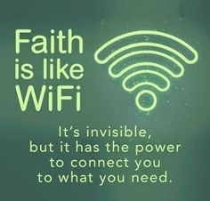 Faith Is Like Wifi, It's Invisible, But It Has The Power To Connect You To What You Need !
