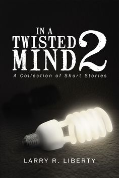 """""""In A Twisted Mind 2"""" by Page Publishing Author Larry R. Liberty! Click the cover for more information and to find out where you can purchase this great book!"""
