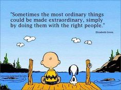 Sometimes the most ordinary things could be mad extraordiniary, simply by doing them with the right people.
