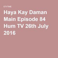 Haya Kay Daman Main Episode 84 Hum TV 26th July 2016