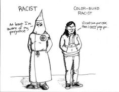 """Racist: """"At least I'm aware of my prejudice."""" Color-Blind Racist: """"If I can't see your color, then I CAN'T judge you. Cultural Artifact, White Privilege, Narrative Essay, Out Of Touch, Intersectional Feminism, Change Is Good, Girl Next Door, History Facts"""
