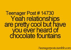 The best thing about chocolate fountains is they can't cheat on you or break up with you!