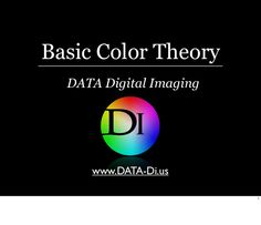 Basic Color Theory DATA Digital Imaging www.DATA-Di.us 1