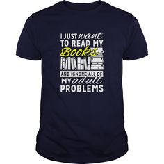 I Just Want To Read My Books And Ignore All Od My Adult Problems Great Gift Book Reader Fan - tee tee. I Just Want To Read My Books And Ignore All Od My Adult Problems Great Gift Book Reader Fan, hoodies/sweatshirts,fall hoodie. Book Shirts, T Shirts, Dress Shirts, Books To Read, My Books, Book Hangover, Shirt Template, Book Lovers Gifts, Book Reader
