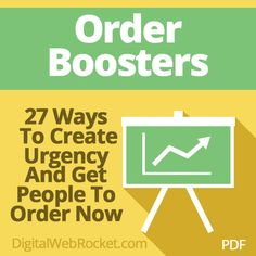 Order Boosters:  Learn 27 ways to create urgency in your offers so people drop everything and order right away!