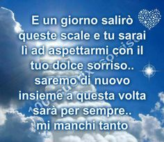 Un giorno lontano sarò con te Mamma Rosa, Cant Stop Loving You, Good Thoughts, I Miss You, Food For Thought, Mom And Dad, Best Quotes, Quotations, Pray