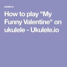 """How to play """"My Funny Valentine"""" on ukulele - Ukulele.io"""