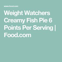 Weight Watchers Creamy Fish Pie 6 Points Per Serving | Food.com