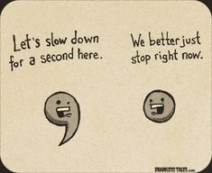 This perfect depiction of punctuation: | 19 Things You'll Only Find Funny If You're A Grammar Nerd