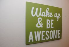 Wake up and be awesome - custom canvas wall art