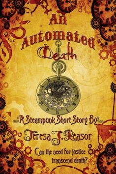 An Automated Death ( Steampunk Short Story, historical, supernatural) by Teresa Reasor http://www.amazon.com/dp/B00BU781P8/ref=cm_sw_r_pi_dp_wIZZwb16EMTJB