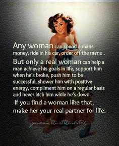 THIS is MY philosophy on how a man should be treated .... especially MY man. I am a REAL woman.