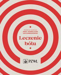 """""""Leczenie Bólu"""" Redakcja naukowa: Jerzy Wordliczek, Jan Dobrogowski. PZWL / 2017 Graphic Design Studios, Company Logo, Logos, Book Covers, Cover Books, Logo, Book Jacket, Book Wrap"""