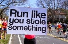 Peace, Love and Ice Cream!: 5 tips for being a GREAT race spectator! Funny race signs - motivate the racers!! Run like you stole something! lol