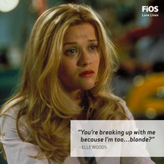From the movie Legally Blonde. If Elle Woods (Reese Witherspoon) can turn a break-up line into the motivation to kick butt, you can too.