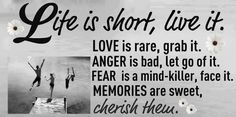LIFE is shot, live it. Love is rare, grab it. ANGER is bad, let go of it. FEAR is a mind-killer, face it. MEMORIES are sweet, cherish them. | Share Inspire Quotes - Inspiring Quotes | Love Quotes | Funny Quotes | Quotes about Life