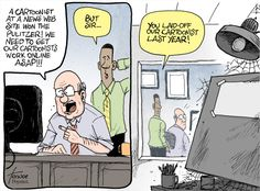 This cartoon makes a profound statement about the state of the news industry in general and editorial cartooning in particular.