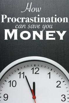How Procrastination can save you Money