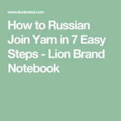 How to Russian Join Yarn in 7 Easy Steps  - Lion Brand Notebook