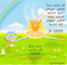 Be happy! quote via www.Facebook.com/PrincessSassyPantsCo