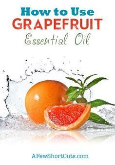 How to Use Grapefruit Essential Oil - need to research this further: