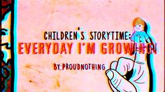Children's Storytime: Everyday I'm Growing! My Side, Story Time, Weird, Animation, Cool Stuff, Videos, Projects, Movie Posters, Diy