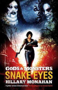 Gods and Monsters: Snake Eyes: Hillary Monahan: Paperback: 320 pages Publisher: Abaddon (December 6, 2016)