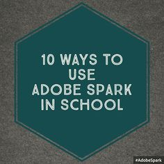 10 Ways to Use Adobe Spark in School