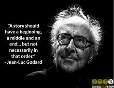 """""""A story should have a beginning, a middle and an end… but not necessarily in that order."""" - Jean-Luc Godard #filmmakingquote #filmmakingquotes"""