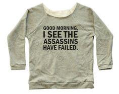 Good Morning, I See The Assassins Have Failed Tee Funny Slogan Off Shoulder Sweater Raglan Sweater Jumper Long Sleeve Sweatshirt Women Shirt
