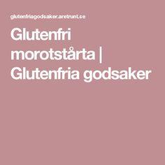 Glutenfri morotstårta   Glutenfria godsaker