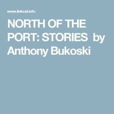 NORTH OF THE PORT: STORIES by Anthony Bukoski