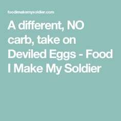 A different, NO carb, take on Deviled Eggs - Food I Make My Soldier