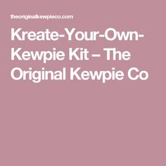 Kreate-Your-Own-Kewpie Kit – The Original Kewpie Co