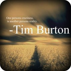 """One persons craziness is another person's reality."" - Tim Burton I think this Is my life. Quotable Quotes, Book Quotes, Words Quotes, Random Quotes, Crazy Quotes, Time Quotes, Wall Quotes, Great Quotes, Quotes To Live By"