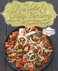 Rose Water & Blossoms: Fresh and Classic Recipes from My Lebanese Kitchen