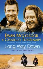 Long Way Down - Ewan McGregor and Charley Boorman's motorcycle trip around the world from top to bottom